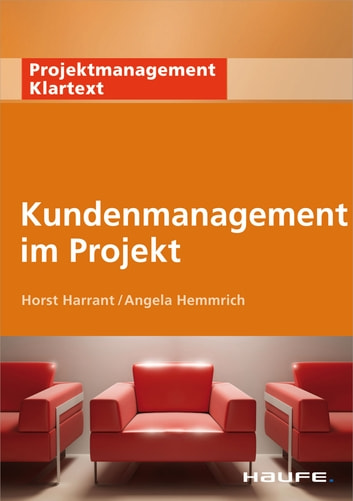 Kundenmanagement im Projekt ebook by Horst Harrant,Angela Hemmrich