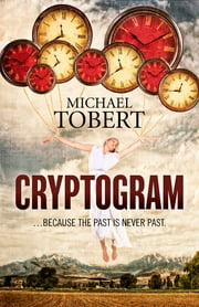 Cryptogram - ... Because The Past Is Never Past ebook by Michael Tobert
