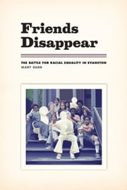 Friends Disappear - The Battle for Racial Equality in Evanston ebook by Mary Barr