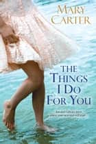 The Things I Do For You ebook by Mary Carter
