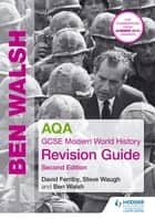 AQA GCSE Modern World History Revision Guide 2nd Edition ebook by Ben Walsh, Steve Waugh, David Ferriby