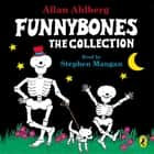 Funnybones: The Collection audiobook by Janet Ahlberg, Allan Ahlberg, Stephen Mangan