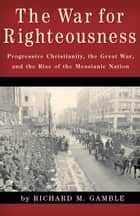 The War for Righteousness ebook by Richard M. Gamble