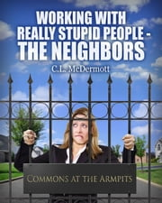 Working with Really Stupid People: The Neighbors ebook by Cindy McDermott