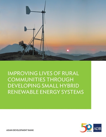 Improving Lives of Rural Communities Through Developing Small Hybrid Renewable Energy Systems eBook by Asian Development Bank