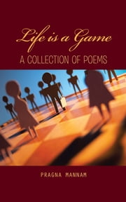 Life Is a Game - A Collection of Poems ebook by Pragna Mannam