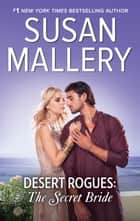 Desert Rogues - The Secret Bride ebook by Susan Mallery