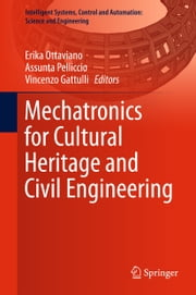 Mechatronics for Cultural Heritage and Civil Engineering ebook by Erika Ottaviano, Assunta Pelliccio, Vincenzo Gattulli