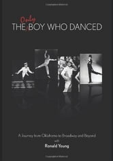 The Only Boy Who Danced - A Journey from Oklahoma to Broadway and Beyond ebook by Ronald Young