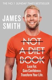 Not a Diet Book: Take Control. Gain Confidence. Change Your Life. ebook by James Smith