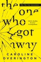 The One Who Got Away - the 2016 bestselling psychological thriller. Little lies can have a big impact. ebook by Caroline Overington