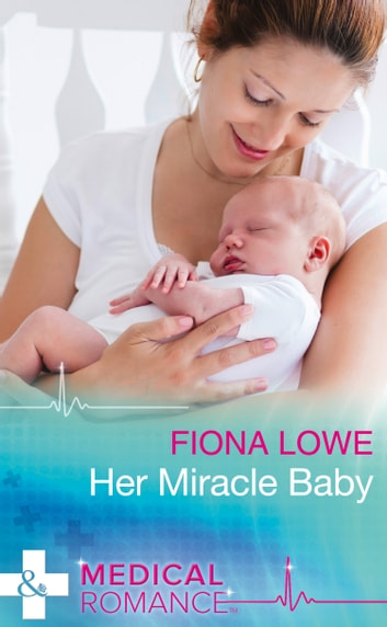 Her Miracle Baby (Mills & Boon Medical) ebook by Fiona Lowe