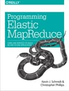 Programming Elastic MapReduce - Using AWS Services to Build an End-to-End Application ebook by Kevin Schmidt, Christopher Phillips