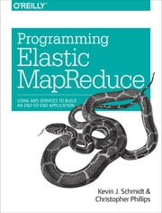 Programming Elastic MapReduce - Using AWS Services to Build an End-to-End Application ebook by Kevin Schmidt,Christopher Phillips