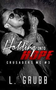 Holding onto Hope - Crusaders MC, #3 ebook by L. Grubb