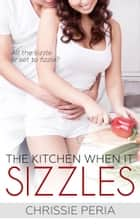 The Kitchen When it Sizzles ebook by Chrissie Peria