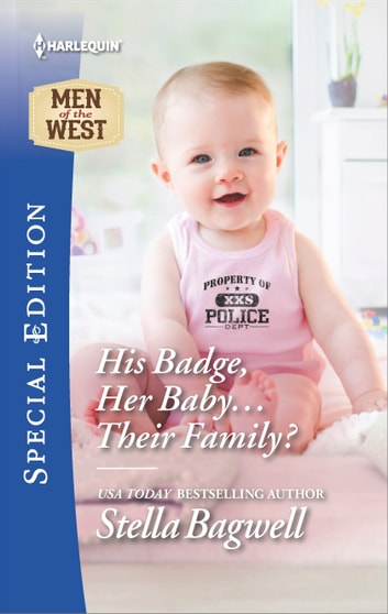 His Badge, Her Baby...Their Family? ebook by Stella Bagwell