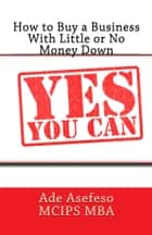 How to Buy a Business With Little or No Money Down ebook by Ade Asefeso MCIPS MBA