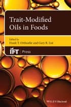 Trait-Modified Oils in Foods ebook by Frank T. Orthoefer, Gary R. List