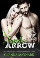 Cupid's Arrow - Devils Rejects MC, #4 ebook by Glenna Maynard