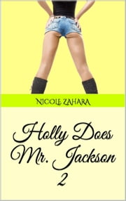 Holly Does Mr. Jackson 2 - Holly Does It, #4 ebook by Nicole Zahara