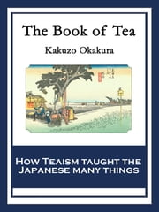 The Book of Tea - With linked Table of Contents ebook by Kakuzo Okakura