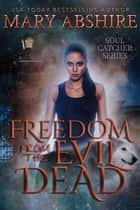 Freedom From the Evil Dead ebook by Mary Abshire
