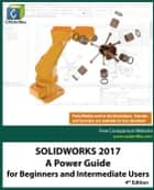 SOLIDWORKS 2017: A Power Guide for Beginners and Intermediate Users ebook by CADArtifex