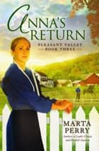 Anna's Return - Pleasant Valley Book Three ebook by Marta Perry