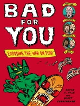Bad for You - Exposing the War on Fun! ebook by Kevin C. Pyle,Scott Cunningham