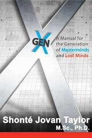 Gen X: A Manual for The Generation of Masterminds and Lost Minds ebook by Shonte Taylor