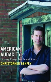 American Audacity: Literary Essays North and South ebook by Christopher Benfey