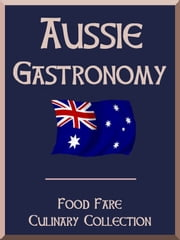 Aussie Gastronomy ebook by Shenanchie O'Toole, Food Fare