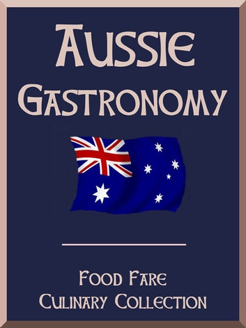 Aussie Gastronomy ebook by Shenanchie O'Toole,Food Fare
