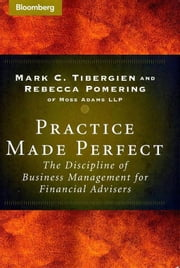 Practice Made Perfect - The Discipline of Business Management for Financial Advisers ebook by Mark C. Tibergien,Rebecca Pomering