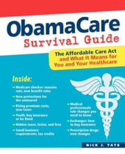ObamaCare Survival Guide - The Affordable Care Act and What It Means for You and Your Healthcare ebook by Kobo.Web.Store.Products.Fields.ContributorFieldViewModel