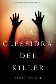 La Clessidra del Killer (Un Mistero di Riley Paige—Libro 11) eBook by Blake Pierce