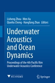Underwater Acoustics and Ocean Dynamics - Proceedings of the 4th Pacific Rim Underwater Acoustics Conference ebook by Lisheng Zhou,Xu Wen,Qianliu Cheng,Hangfang Zhao