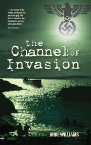 The Channel of Invasion ebook by Mike Williams