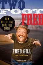 Two Foot Fred ebook by Fred Gill,Lisa Wysocky