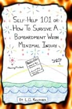 Self-Help 101 or: How to Survive a Bombardment With Minimal Injury ebook by L.G. Keltner