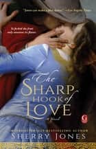 The Sharp Hook of Love ebook by Sherry Jones