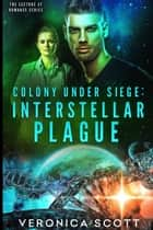 Colony Under Siege: Interstellar Plague ebook by Veronica Scott