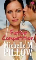 Fierce Competition ebook by Michelle M Pillow