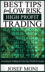 Best Tips for Low Risk High Profit Trading - Beginner Investor and Trader series ebook by Josef Moni