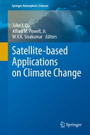 Satellite-based Applications on Climate Change ebook by John Qu,Alfred Powell,M.V.K. Sivakumar