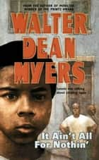 It Ain't All for Nothin' ebook by Walter Dean Myers