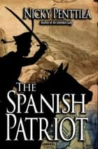 The Spanish Patriot ebook by Nicky Penttila