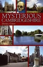 Mysterious Cambridgeshire ebook by Daniel Codd