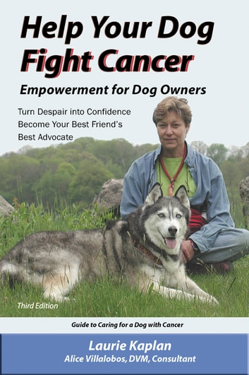 Help Your Dog Fight Cancer - empowerment for dog owners ebook by laurie kaplan